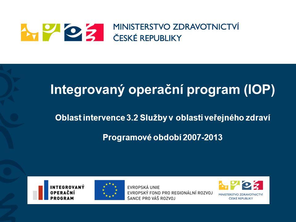 Integrovaný operační program (IOP) Oblast intervence 3.2 Služby v oblasti veřejného zdraví Programové období 2007-2013