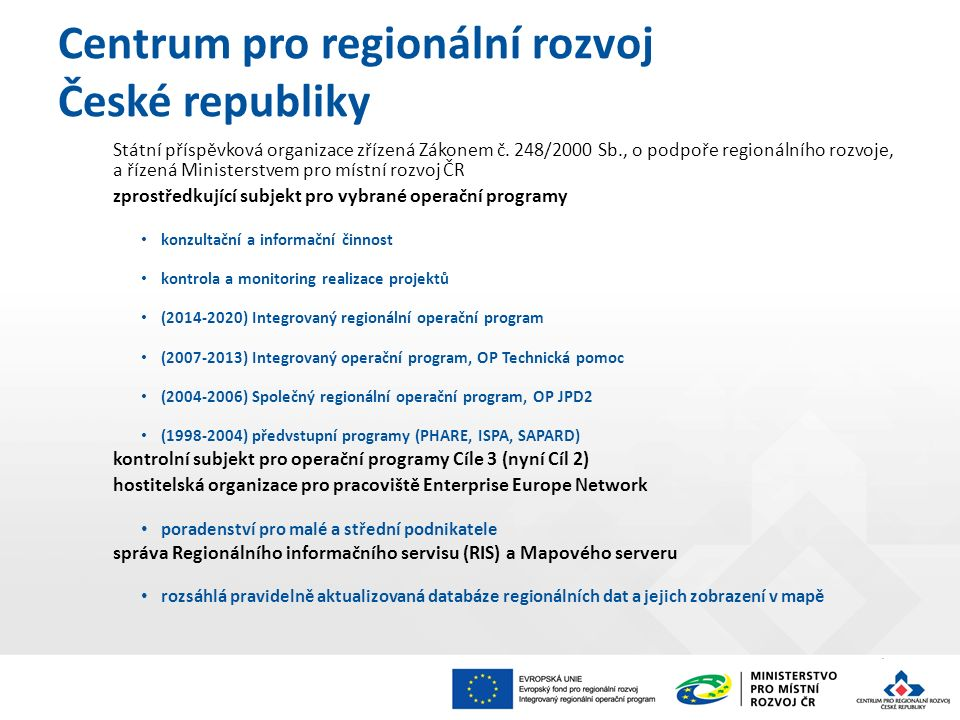 Centrum pro regionální rozvoj České republiky Státní příspěvková organizace zřízená Zákonem č. 248/2000 Sb., o podpoře regionálního rozvoje, a řízená