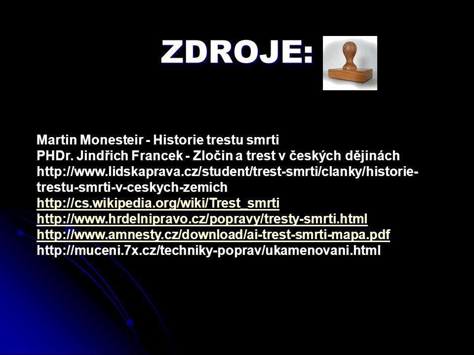 ZDROJE: Martin Monesteir - Historie trestu smrti PHDr. Jindřich Francek - Zločin a trest v českých dějinách http://www.lidskaprava.cz/student/trest-sm