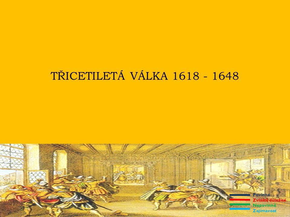 Povinné Zvláště důležité Nepovinné Zajímavost TŘICETILETÁ VÁLKA 1618 - 1648