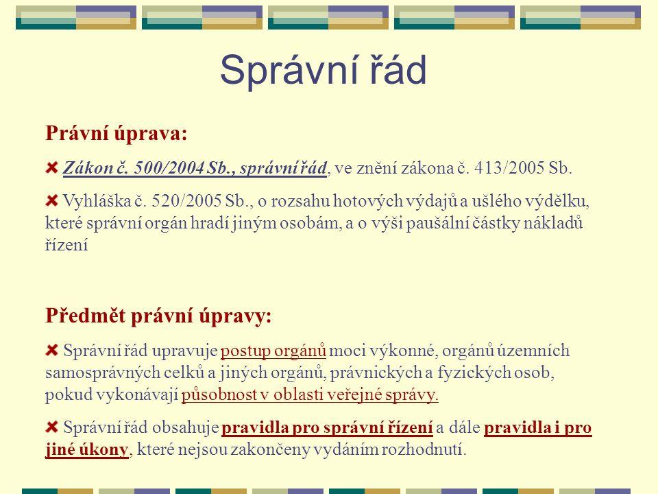 Správní řád Právní úprava: Zákon č. 500/2004 Sb., správní řád, ve znění zákona č.