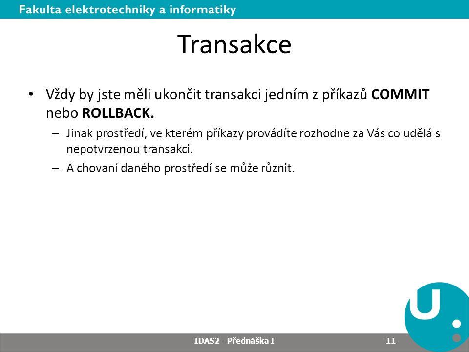 Transakce Vždy by jste měli ukončit transakci jedním z příkazů COMMIT nebo ROLLBACK.