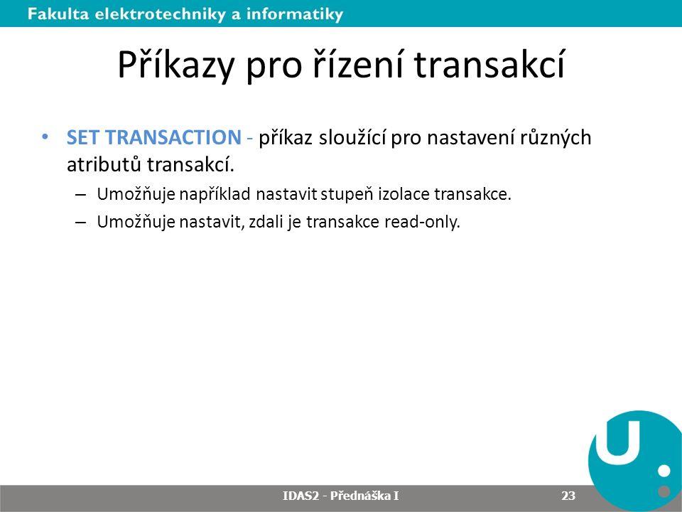 Příkazy pro řízení transakcí SET TRANSACTION - příkaz sloužící pro nastavení různých atributů transakcí.