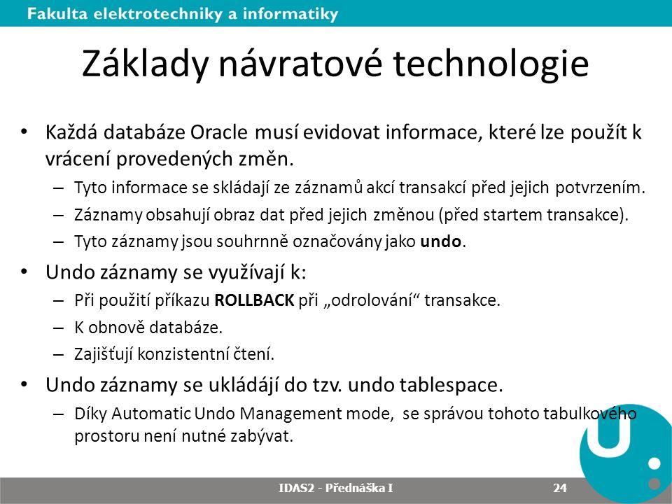 Základy návratové technologie Každá databáze Oracle musí evidovat informace, které lze použít k vrácení provedených změn.
