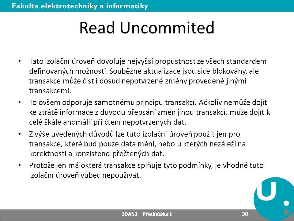 Read Uncommited Tato izolační úroveň dovoluje nejvyšší propustnost ze všech standardem definovaných možností.