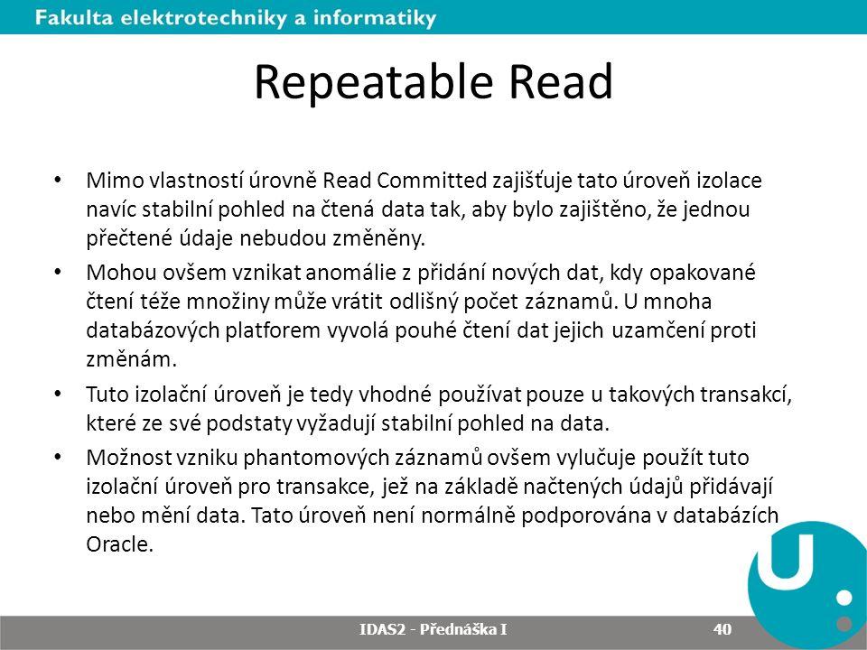 Repeatable Read Mimo vlastností úrovně Read Committed zajišťuje tato úroveň izolace navíc stabilní pohled na čtená data tak, aby bylo zajištěno, že jednou přečtené údaje nebudou změněny.
