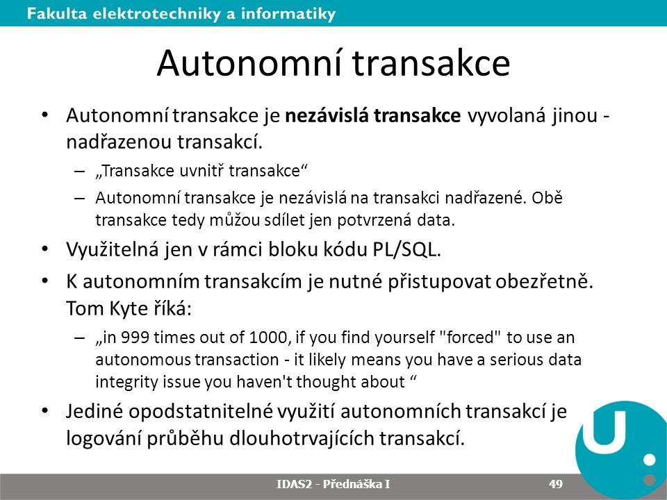 Autonomní transakce Autonomní transakce je nezávislá transakce vyvolaná jinou - nadřazenou transakcí.