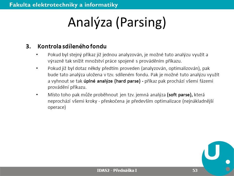Analýza (Parsing) 3.Kontrola sdíleného fondu Pokud byl stejný příkaz již jednou analyzován, je možné tuto analýzu využít a výrazně tak snížit množství práce spojené s prováděním příkazu.
