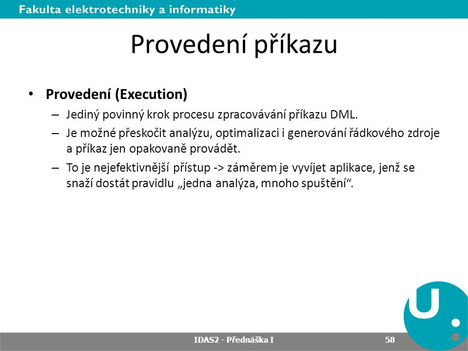 Provedení příkazu Provedení (Execution) – Jediný povinný krok procesu zpracovávání příkazu DML.