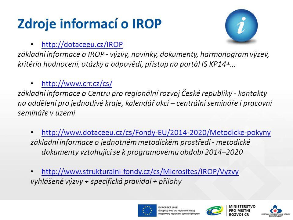 Zdroje informací o IROP http://dotaceeu.cz/IROP základní informace o IROP - výzvy, novinky, dokumenty, harmonogram výzev, kritéria hodnocení, otázky a