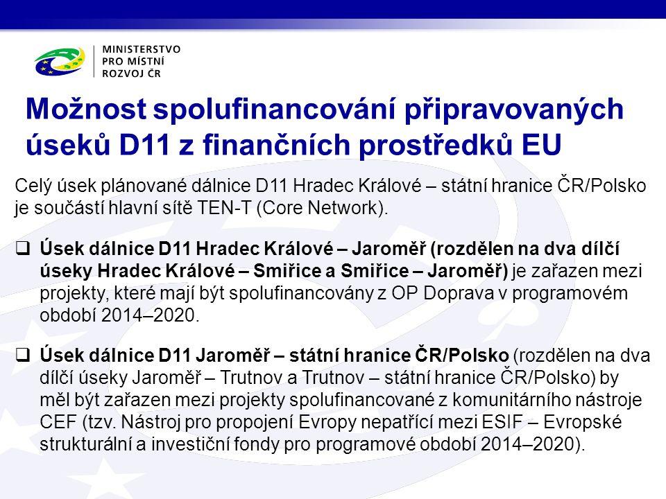 Možnost spolufinancování připravovaných úseků D11 z finančních prostředků EU Celý úsek plánované dálnice D11 Hradec Králové – státní hranice ČR/Polsko je součástí hlavní sítě TEN-T (Core Network).