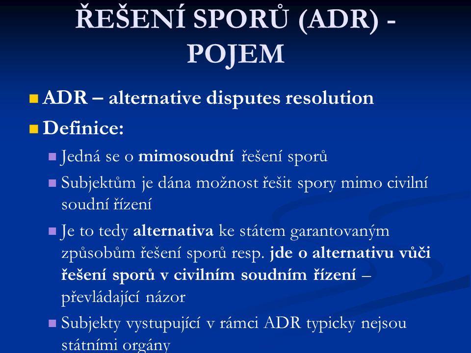 ALTERNATIVNÍ ZPŮSOBY ŘEŠENÍ SPORŮ (ADR) - POJEM ADR – alternative disputes resolution Definice: Jedná se o mimosoudní řešení sporů Subjektům je dána m