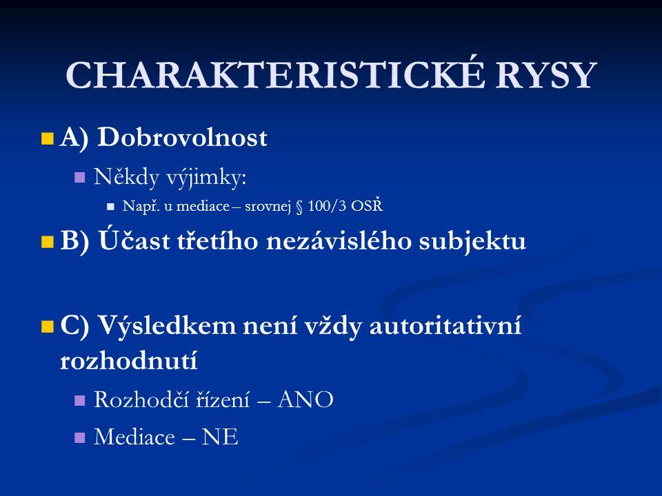 CHARAKTERISTICKÉ RYSY A) Dobrovolnost Někdy výjimky: Např.