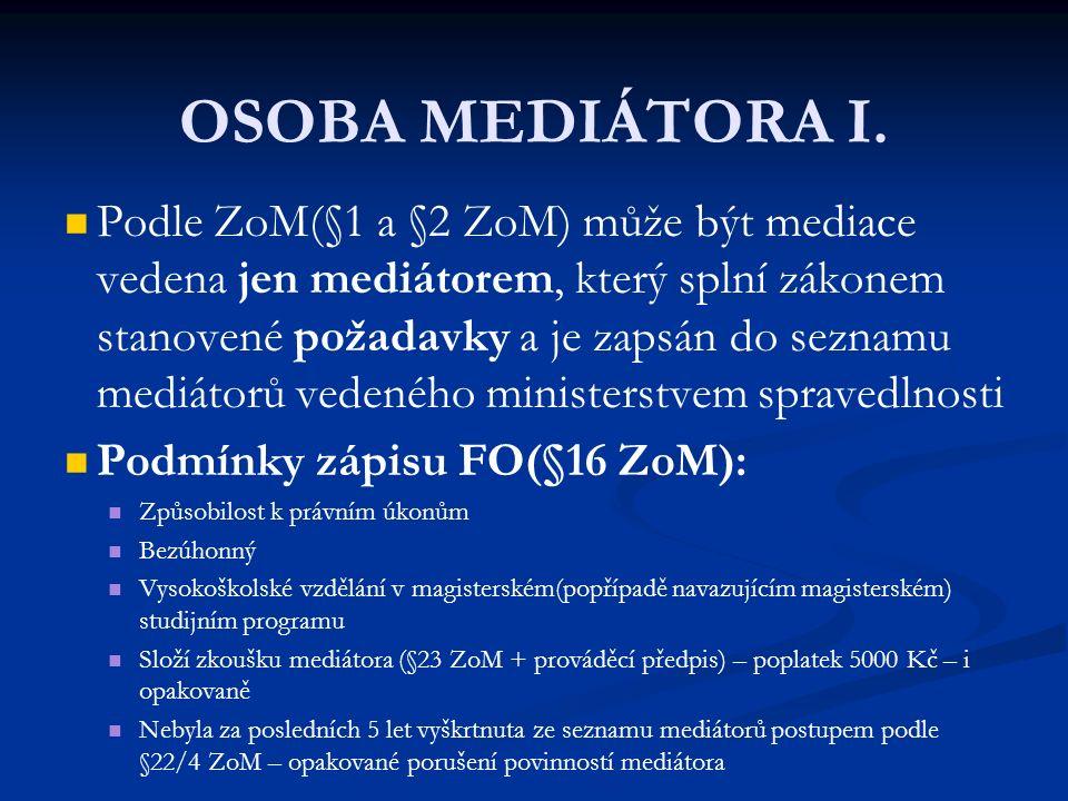OSOBA MEDIÁTORA I. Podle ZoM(§1 a §2 ZoM) může být mediace vedena jen mediátorem, který splní zákonem stanovené požadavky a je zapsán do seznamu mediá