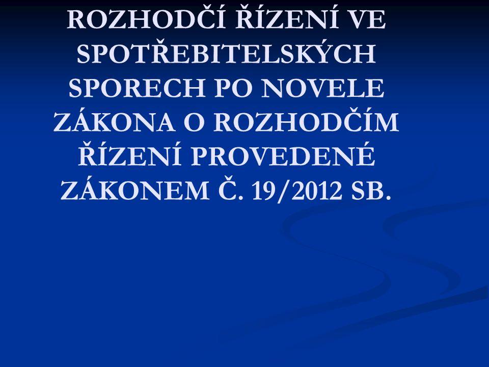 ROZHODČÍ ŘÍZENÍ VE SPOTŘEBITELSKÝCH SPORECH PO NOVELE ZÁKONA O ROZHODČÍM ŘÍZENÍ PROVEDENÉ ZÁKONEM Č. 19/2012 SB.