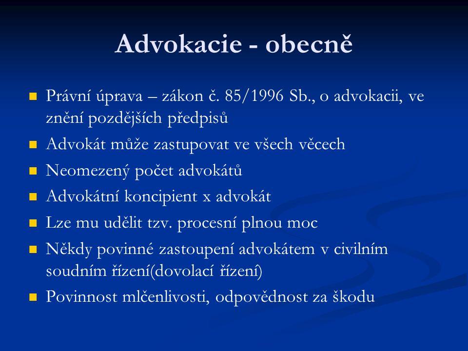 Advokacie - obecně Právní úprava – zákon č. 85/1996 Sb., o advokacii, ve znění pozdějších předpisů Advokát může zastupovat ve všech věcech Neomezený p