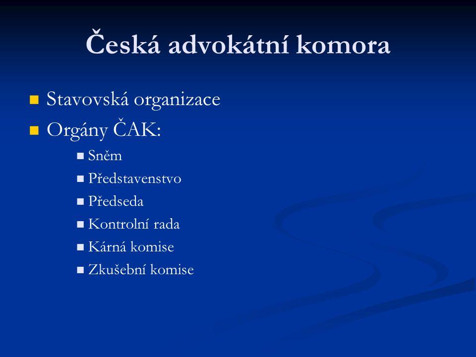 Česká advokátní komora Stavovská organizace Orgány ČAK: Sněm Představenstvo Předseda Kontrolní rada Kárná komise Zkušební komise