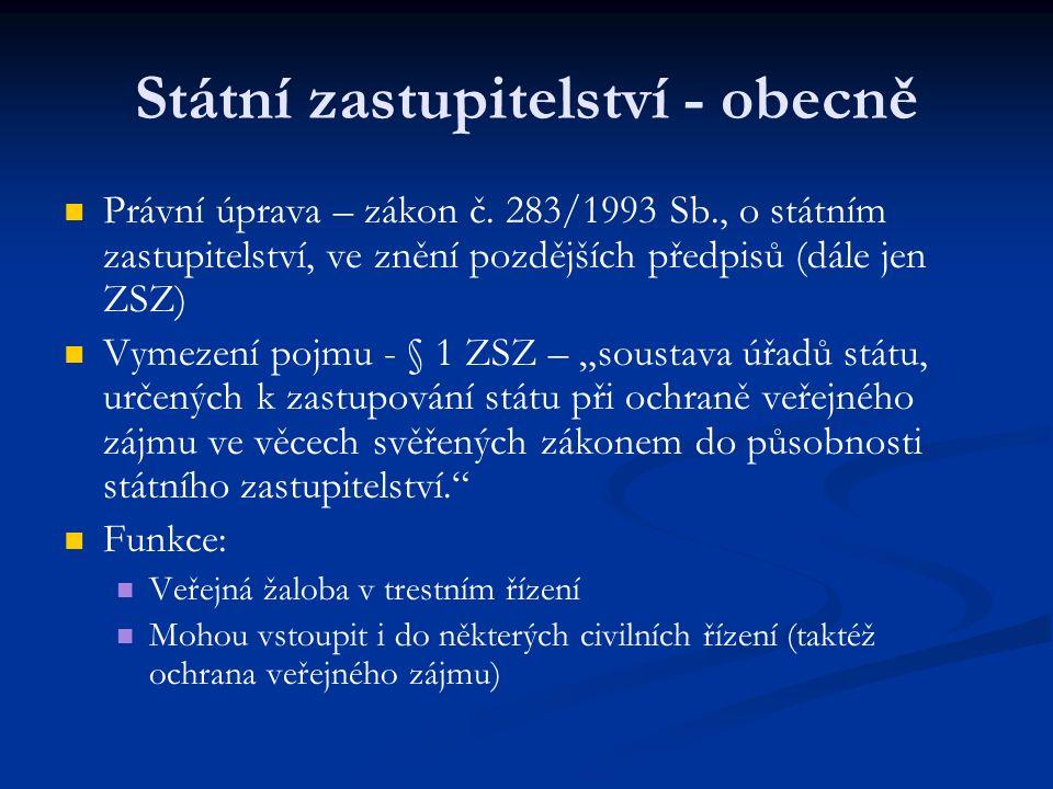 Státní zastupitelství - obecně Právní úprava – zákon č. 283/1993 Sb., o státním zastupitelství, ve znění pozdějších předpisů (dále jen ZSZ) Vymezení p