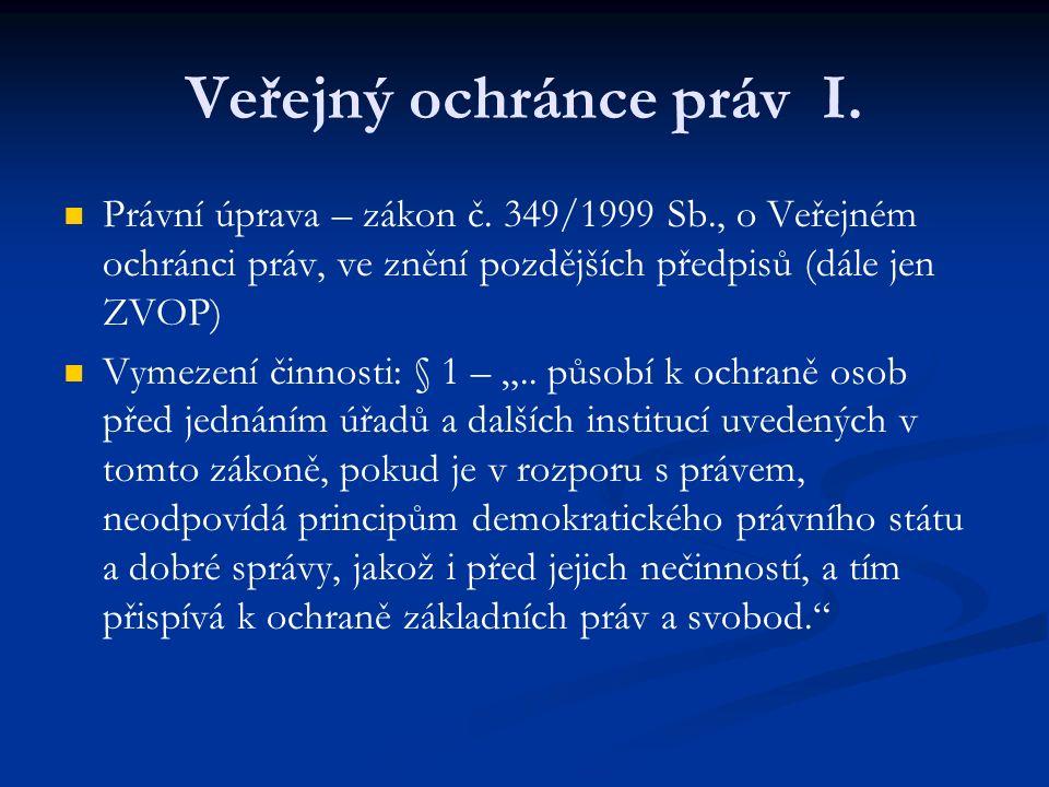 Veřejný ochránce práv I. Právní úprava – zákon č. 349/1999 Sb., o Veřejném ochránci práv, ve znění pozdějších předpisů (dále jen ZVOP) Vymezení činnos