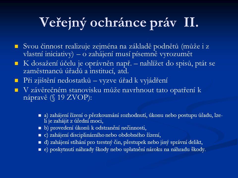 Veřejný ochránce práv II. Svou činnost realizuje zejména na základě podnětů (může i z vlastní iniciativy) – o zahájení musí písemně vyrozumět K dosaže