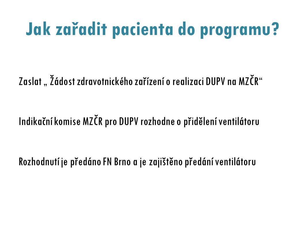 """Jak zařadit pacienta do programu? Zaslat """" Žádost zdravotnického zařízení o realizaci DUPV na MZČR"""" Indikační komise MZČR pro DUPV rozhodne o přidělen"""