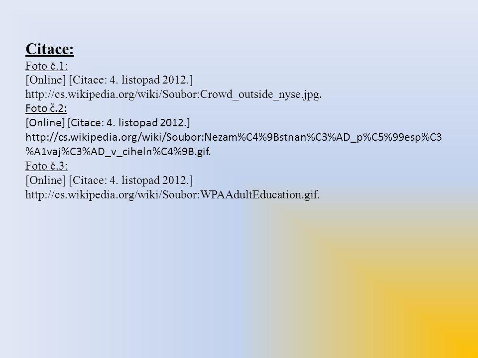 Citace: Foto č.1: [Online] [Citace: 4. listopad 2012.] http://cs.wikipedia.org/wiki/Soubor:Crowd_outside_nyse.jpg. Foto č.2: [Online] [Citace: 4. list