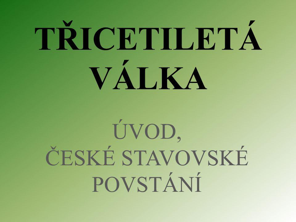 TŘICETILETÁ VÁLKA ÚVOD, ČESKÉ STAVOVSKÉ POVSTÁNÍ