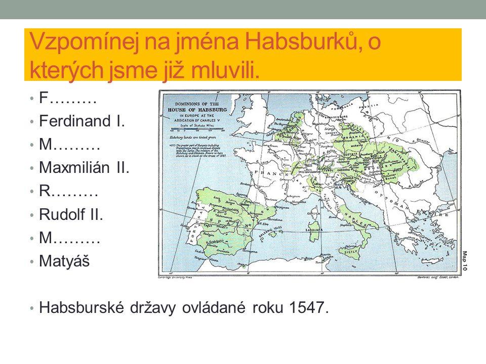 Vzpomínej na jména Habsburků, o kterých jsme již mluvili.