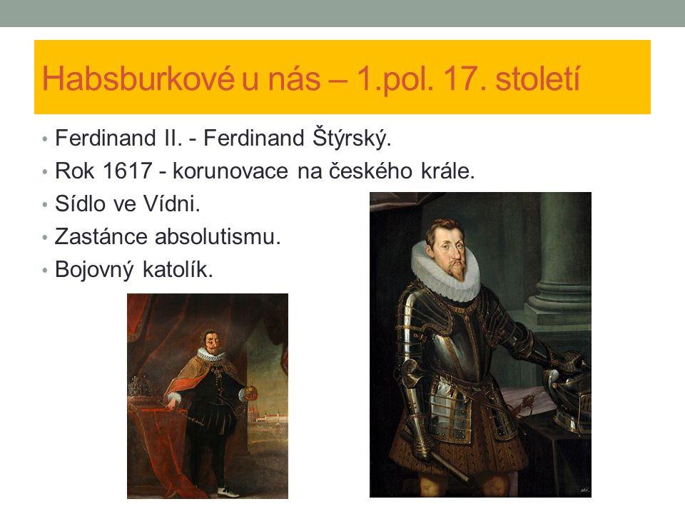 Habsburkové u nás – 1.pol. 17. století Ferdinand II.