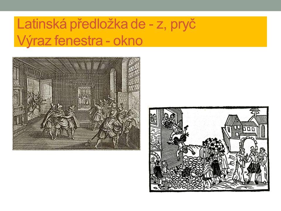 Latinská předložka de - z, pryč Výraz fenestra - okno