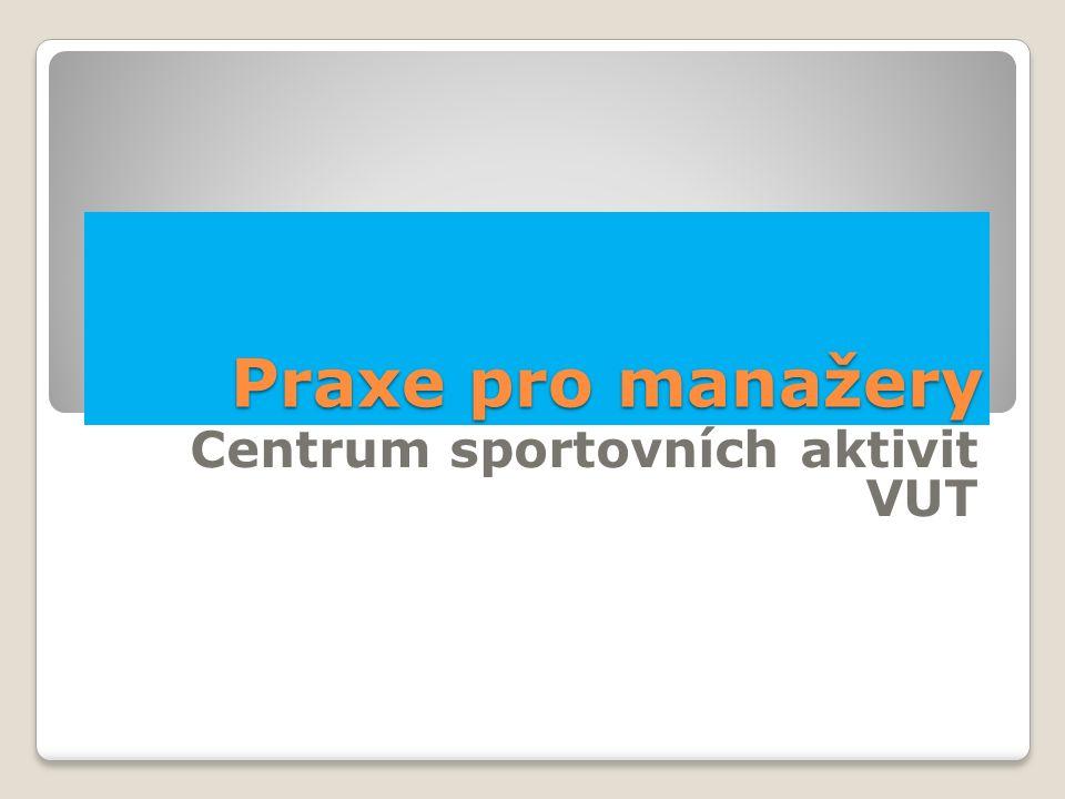 Praxe pro manažery Centrum sportovních aktivit VUT