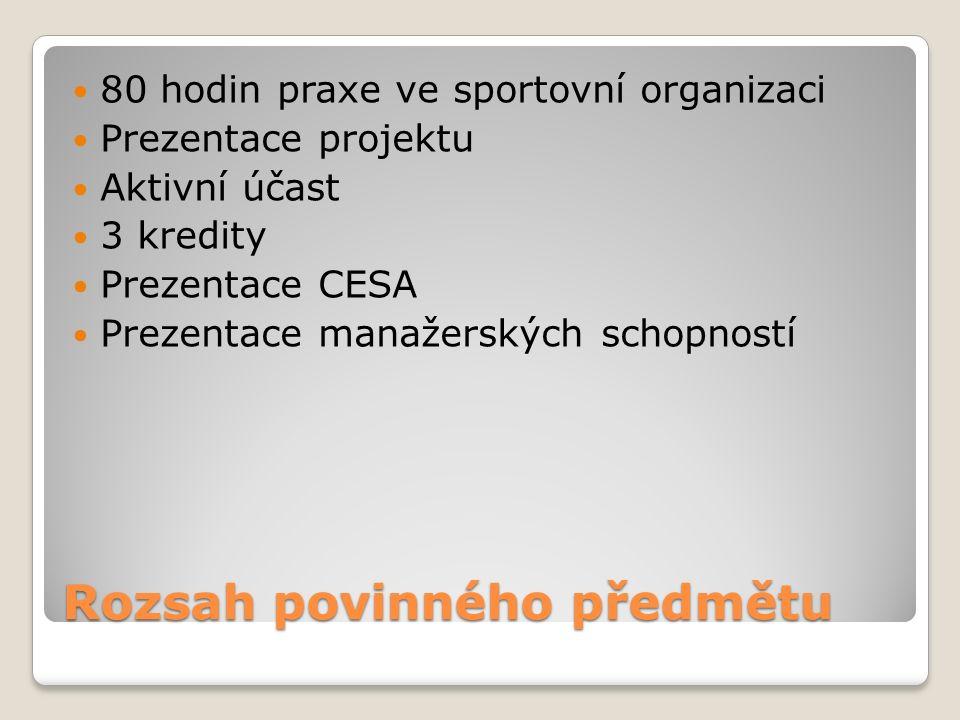 Rozsah povinného předmětu 80 hodin praxe ve sportovní organizaci Prezentace projektu Aktivní účast 3 kredity Prezentace CESA Prezentace manažerských schopností