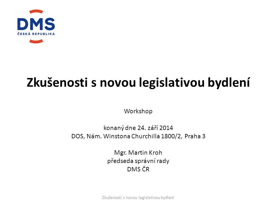 Zkušenosti s novou legislativou bydlení Workshop konaný dne 24. září 2014 DOS, Nám. Winstona Churchilla 1800/2, Praha 3 Mgr. Martin Kroh předseda sprá