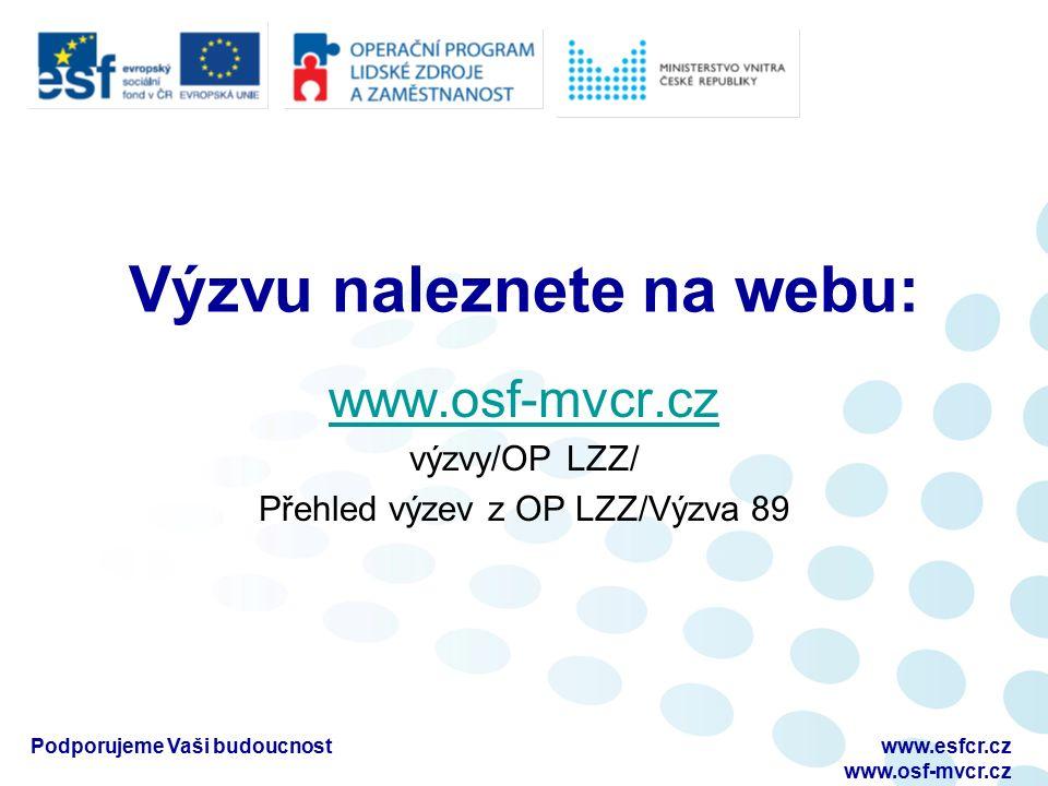 Výzvu naleznete na webu: www.osf-mvcr.cz výzvy/OP LZZ/ Přehled výzev z OP LZZ/Výzva 89 Podporujeme Vaši budoucnostwww.esfcr.cz www.osf-mvcr.cz