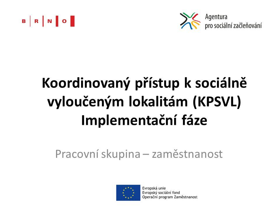 Koordinovaný přístup k sociálně vyloučeným lokalitám (KPSVL) Implementační fáze Pracovní skupina – zaměstnanost