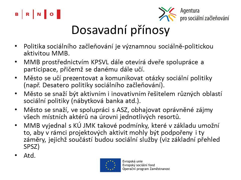 Dosavadní přínosy Politika sociálního začleňování je významnou sociálně-politickou aktivitou MMB. MMB prostřednictvím KPSVL dále otevírá dveře spolupr