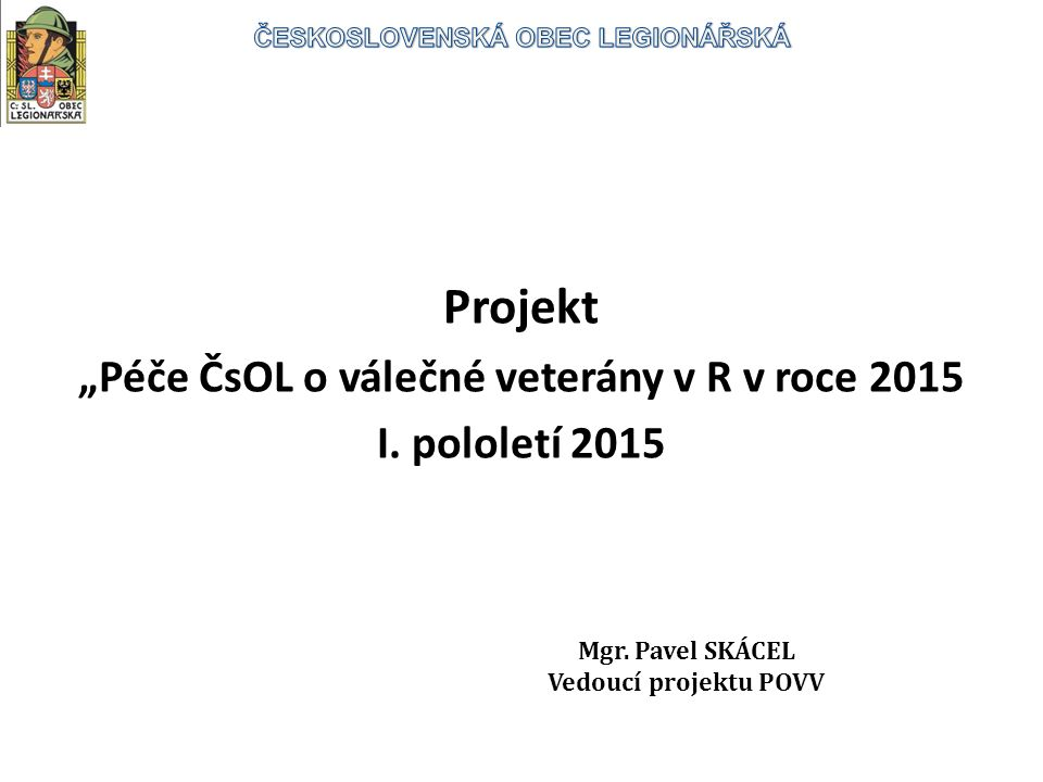 """Projekt """"Péče ČsOL o válečné veterány v R v roce 2015 I."""