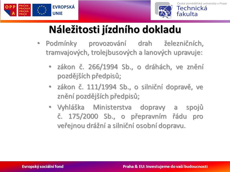 Evropský sociální fond Praha & EU: Investujeme do vaší budoucnosti Náležitosti jízdního dokladu Podmínky provozování drah železničních, tramvajových,