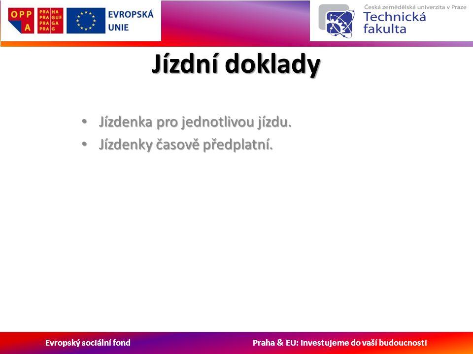 Evropský sociální fond Praha & EU: Investujeme do vaší budoucnosti Jízdní doklady Jízdenka pro jednotlivou jízdu. Jízdenka pro jednotlivou jízdu. Jízd