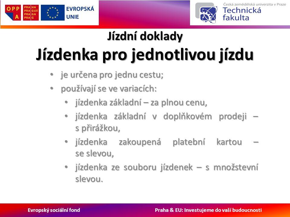 Evropský sociální fond Praha & EU: Investujeme do vaší budoucnosti Jízdní doklady Jízdenka pro jednotlivou jízdu je určena pro jednu cestu; je určena