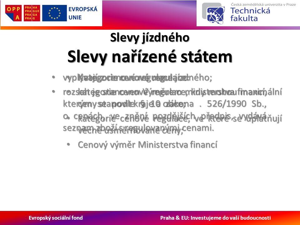 Evropský sociální fond Praha & EU: Investujeme do vaší budoucnosti Slevy jízdného Slevy nařízené státem vyplývají z cenové regulace jízdného; vyplývají z cenové regulace jízdného; rozsah je stanoven Výměrem ministerstva financí, kterým se podle § 10 zákona.