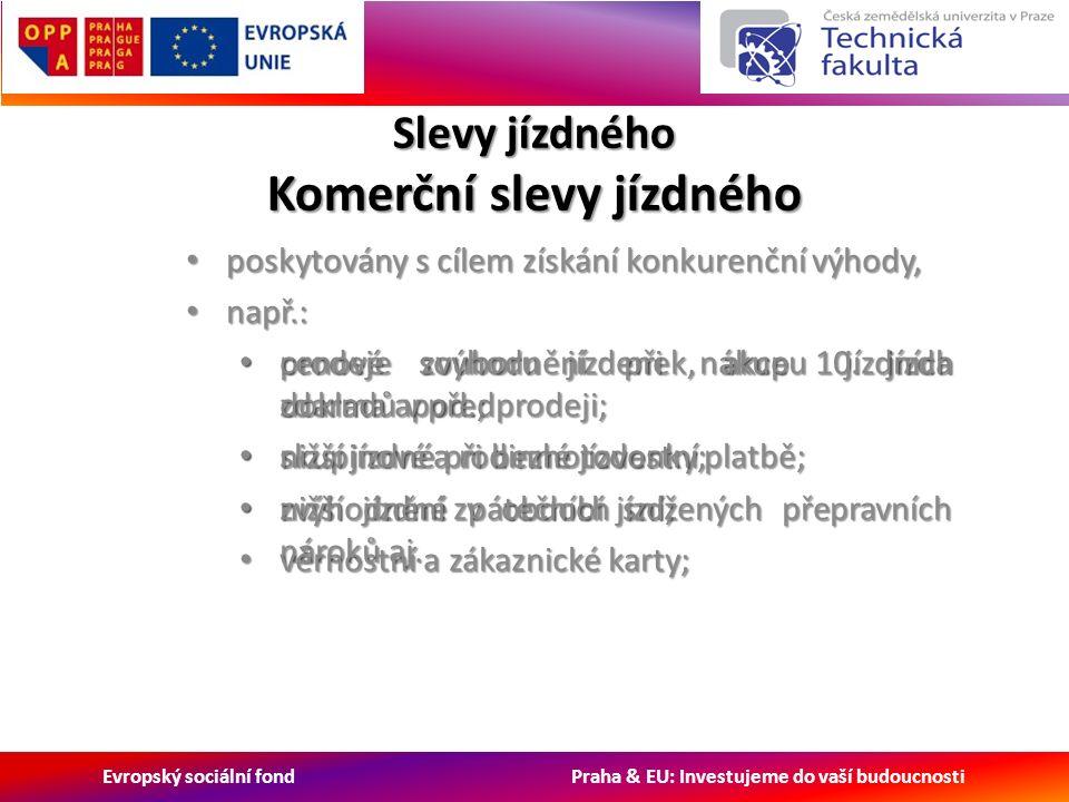 Evropský sociální fond Praha & EU: Investujeme do vaší budoucnosti Slevy jízdného Komerční slevy jízdného poskytovány s cílem získání konkurenční výhody, poskytovány s cílem získání konkurenční výhody, např.: např.: prodeje souboru jízdenek, akce 10.