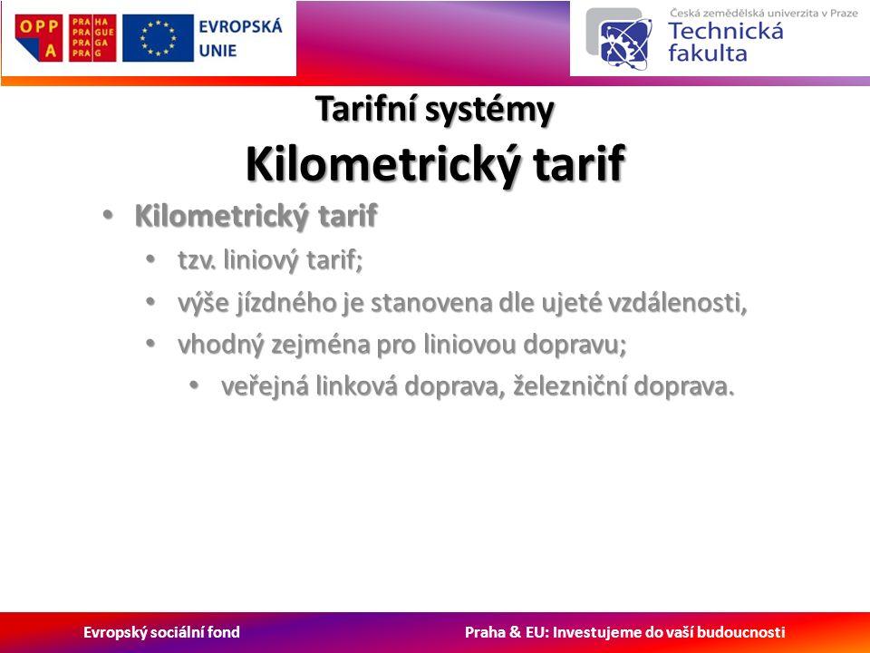 Evropský sociální fond Praha & EU: Investujeme do vaší budoucnosti Tarifní systémy Kilometrický tarif Kilometrický tarif Kilometrický tarif tzv.
