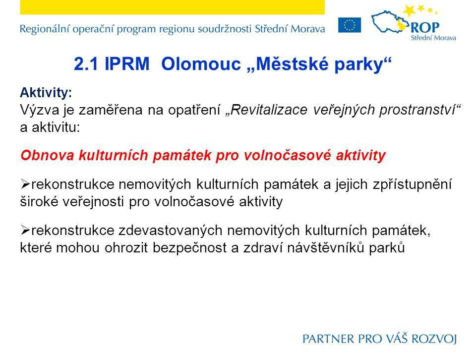 """2.1 IPRM Olomouc """"Městské parky"""" Aktivity: Výzva je zaměřena na opatření """"Revitalizace veřejných prostranství"""" a aktivitu: Obnova kulturních památek p"""