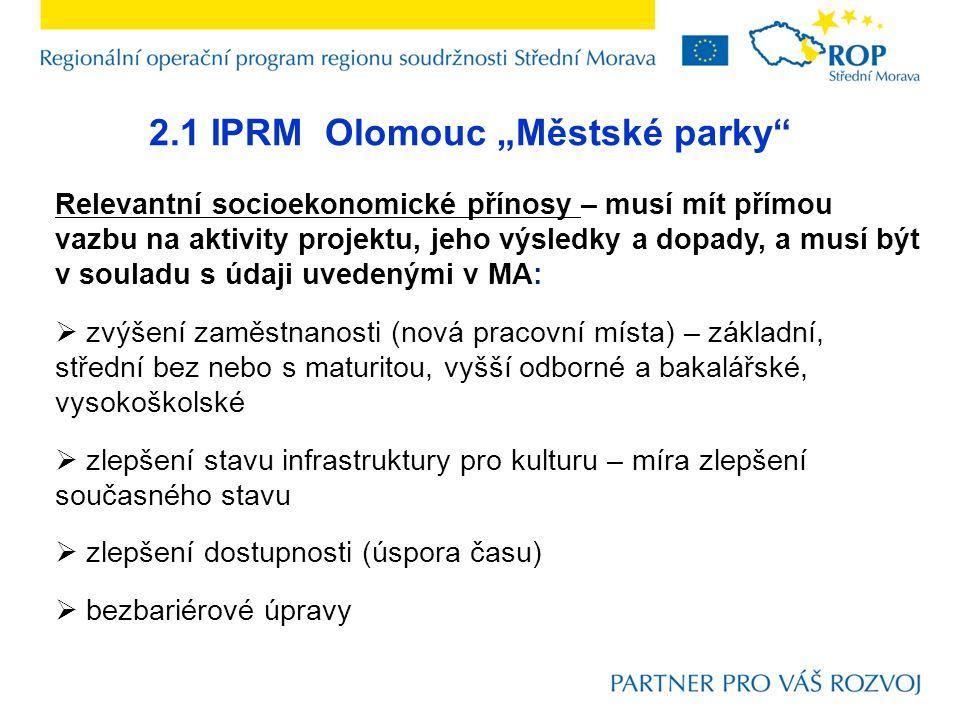 """2.1 IPRM Olomouc """"Městské parky Relevantní socioekonomické přínosy – musí mít přímou vazbu na aktivity projektu, jeho výsledky a dopady, a musí být v souladu s údaji uvedenými v MA:  zvýšení zaměstnanosti (nová pracovní místa) – základní, střední bez nebo s maturitou, vyšší odborné a bakalářské, vysokoškolské  zlepšení stavu infrastruktury pro kulturu – míra zlepšení současného stavu  zlepšení dostupnosti (úspora času)  bezbariérové úpravy"""