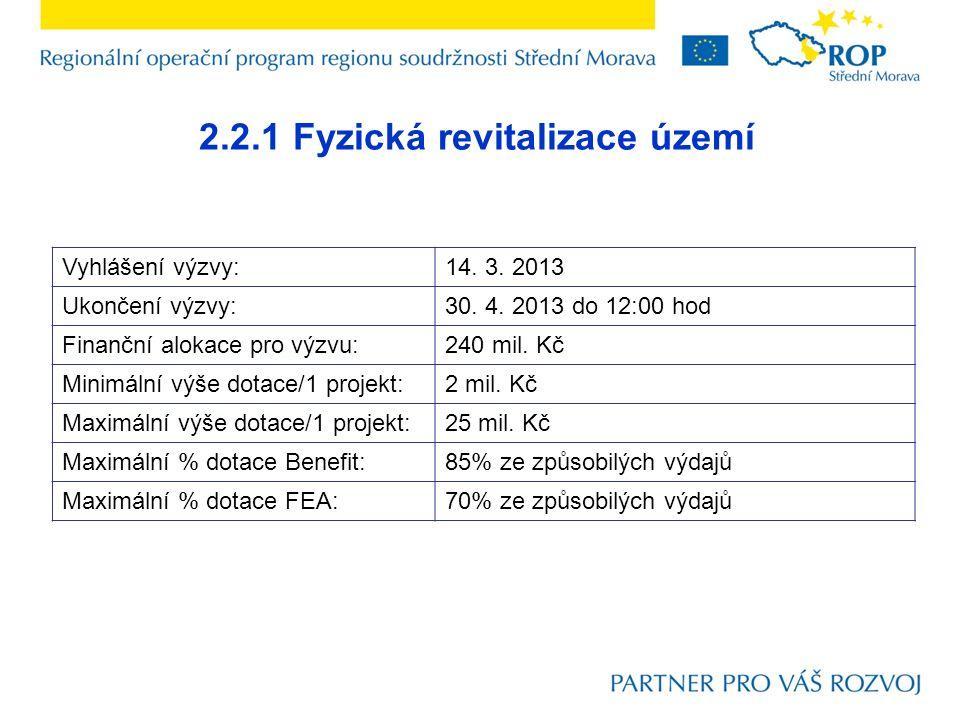 2.2.1 Fyzická revitalizace území Vyhlášení výzvy:14. 3. 2013 Ukončení výzvy:30. 4. 2013 do 12:00 hod Finanční alokace pro výzvu:240 mil. Kč Minimální