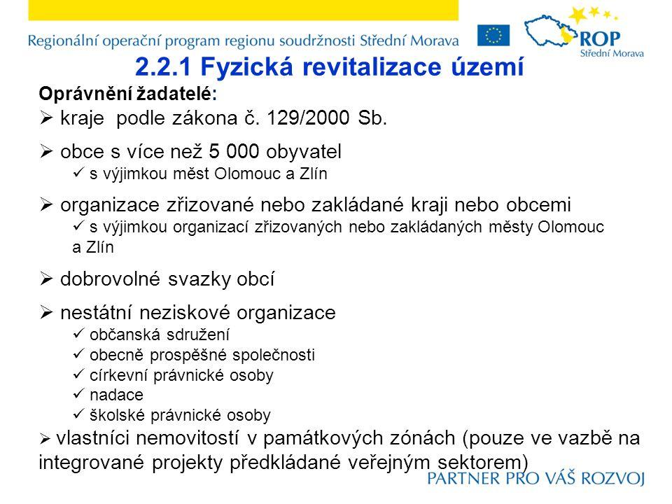 2.2.1 Fyzická revitalizace území Oprávnění žadatelé:  kraje podle zákona č.