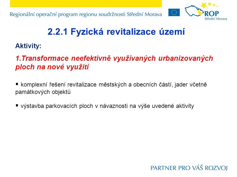 2.2.1 Fyzická revitalizace území Aktivity: 1.Transformace neefektivně využívaných urbanizovaných ploch na nové využití  komplexní řešení revitalizace