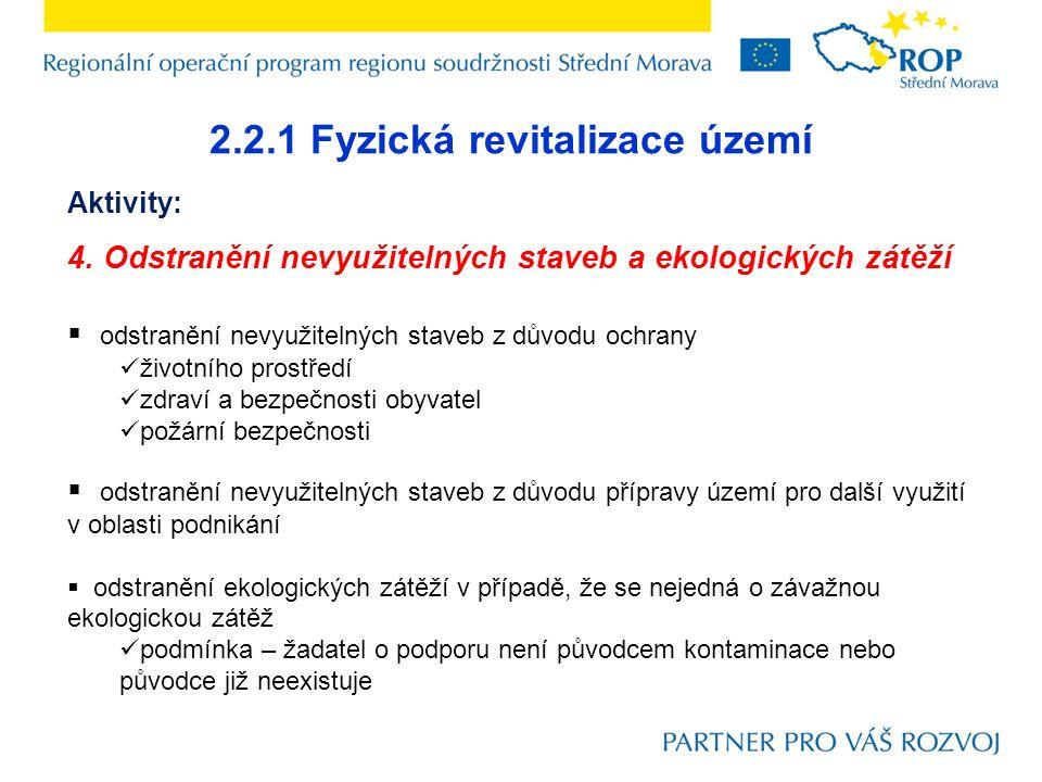 2.2.1 Fyzická revitalizace území Aktivity: 4. Odstranění nevyužitelných staveb a ekologických zátěží  odstranění nevyužitelných staveb z důvodu ochra