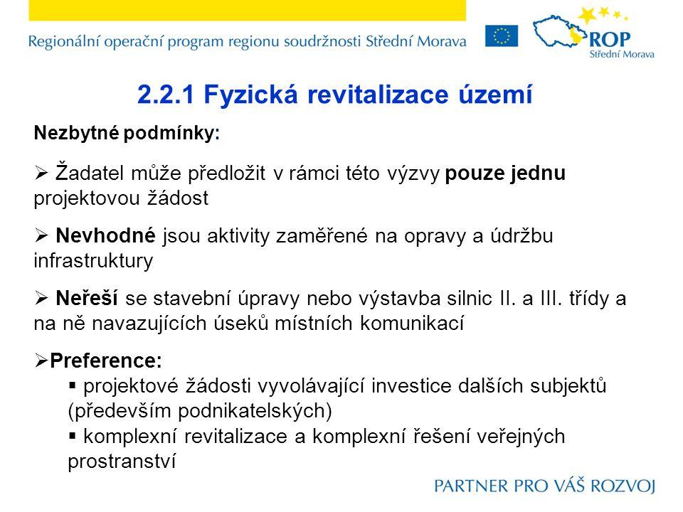 2.2.1 Fyzická revitalizace území Nezbytné podmínky:  Žadatel může předložit v rámci této výzvy pouze jednu projektovou žádost  Nevhodné jsou aktivity zaměřené na opravy a údržbu infrastruktury  Neřeší se stavební úpravy nebo výstavba silnic II.